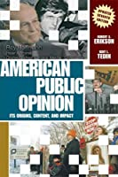 American Public Opinion: Its Origins, Content, and Impact (Update Edition) (7th Edition)