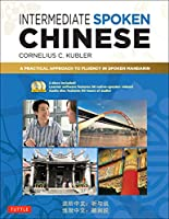 Intermediate Spoken Chinese: A Practical Approach to Fluency in Spoken Mandarin (DVD and MP3 Audio CD Included) (Basic Chinese and Intermediate Chinese)