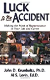 Luck Is No Accident: Making the Most of Happenstance in Your Life and Career 画像