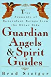 Guardian Angels and Spirit Guides: True Accounts of Benevolent Beings from the Other Side