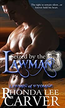 Seized by the Lawman (Lawmen of Wyoming Book 3) by [Carver, Rhonda Lee]