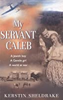 My Servant Caleb: A Jewish Boy, A Gentile Girl, A World At War