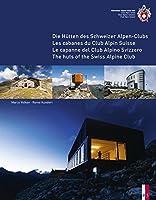 The Huts of the Swiss Alpine Club: Die Hutten Des Schweizer Alpen-Clubs -  Les Cabanes Du Club Alpin Suisse - Le Capanne Del Club Alpino Swizzero