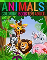 Animals Coloring Book For Adult: Animals Coloring  Book for adult Boys, Girls, Fun Early Learning, Relaxation
