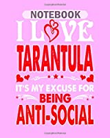 Notebook: i love tarantula my excuse for being antisocial - 50 sheets, 100 pages - 8 x 10 inches