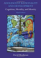 Adolescent Rationality and Development: Cognition, Morality, and Identity, Third Edition