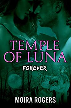 Temple of Luna #4: Forever by [Rogers, Moira]