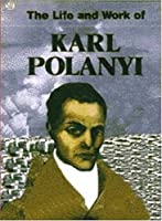 The Life and Work of Karl Polanyi (Black Rose Books)