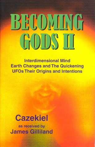 Becoming Gods II: Interdimensional Mind, Earth Changes & the Quickening