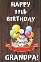 HAPPY 11th BIRTHDAY GRANDPA!: Happy 11th Birthday Card Journal / Notebook / Diary / Greetings / Appreciation Gift (6 x 9 - 110 Blank Lined Pages)