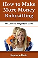 How to Make More Money Babysitting: The Ultimate Babysitter's Guide
