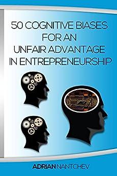 50 Cognitive Biases For An Unfair Advantage in Entrepreneurship by [Nantchev, Adrian]