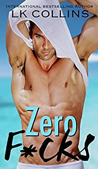Zero F*cks: a second chance, standalone novel by [Collins, LK]