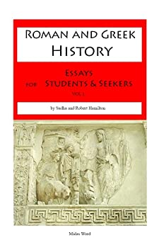 Roman and Greek History: Essays for students and seekers by [Hamilton, Robert]
