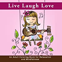 Live Laugh Love: An Adult Coloring Book for Relaxation and Mindfulness (Life is good antistress and inspirational quote coloring books for grownups for anxiety relief meditation and mindfulness) [並行輸入品]