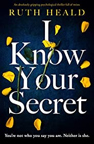 I Know Your Secret: An absolutely gripping psychological thriller full of twists