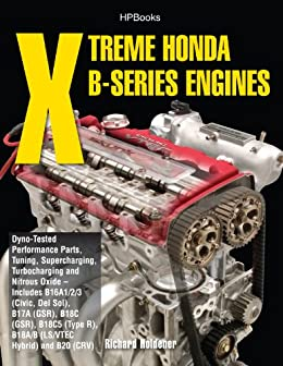 Xtreme Honda B-Series Engines HP1552: Dyno-Tested Performance Parts Combos, Supercharging, Turbocharging and Nitrous Oxide Includes B16A1/2/3 (Civic, Del Sol), B17A (GSR), B18C (GSR), B18C5 (TypeR, by [Holdener, Richard]