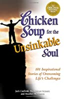 Chicken Soup for the Unsinkable Soul: 101 Inspirational Stories of Overcoming Life's Challenges (Chicken Soup for the Soul)