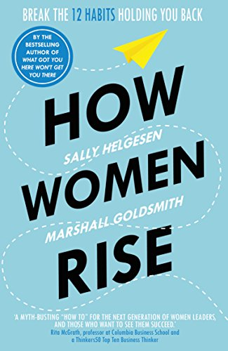 How Women Rise: Break the 12 Habits Holding You Back (English Edition)