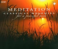 Meditation: Classical Melodies a Peaceful 1 by Meditation Classical Melodies (1900-01-01)