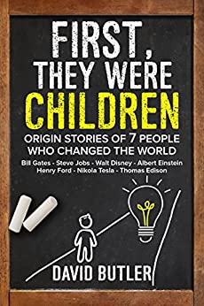 First, They Were Children: Origin Stories of 7 People Who Changed the World by [Butler, David]