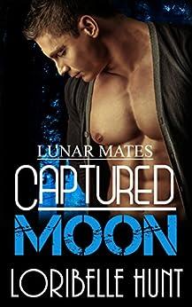 Captured Moon (Lunar Mates Book 7) by [Hunt, Loribelle]