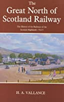 History of the Railways of the Scottish Highlands: Great North of Scotland Railway v. 3