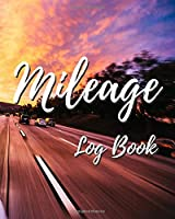 Mileage Log Book: Gas Mileage Log Notebook Tracker For Taxes | 100 Pages | 2,300 Entries | 8 x 10 Inches