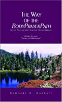 The Way Of The BodyPrayerPath: Erotic Freedom And Spiritual Enlightenment