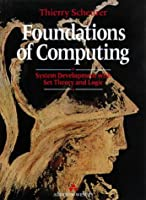 Foundations of Computing: System Development With Set Theory and Logic (International Computer Science Series)