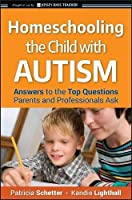 Homeschooling the Child with Autism: Answers to the Top Questions Parents and Professionals Ask by Patricia Schetter Kandis Lighthall(2009-03-30)