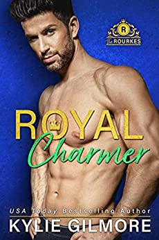 Royal Charmer (The Rourkes, Book 4) by [Gilmore, Kylie]