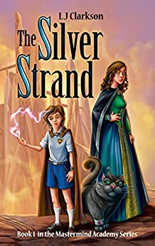 The Silver Strand - A Mastermind Academy Novel (Mastermind Academy Series Book 2) by [Clarkson, L J]