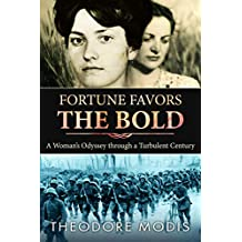 Fortune Favors the Bold: A Woman's Odyssey Through A Turbulent Century (Historical Biography)