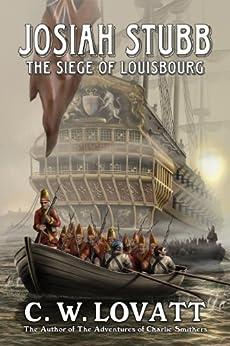 Josiah Stubb: The Siege of Louisbourg by [Lovatt, C.W.]