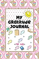 My Gratitude Journal for Kids: A 90 Day Gratitude Journal For Kids To Teach Children To Practice Gratitude And Mindfulness And Express Their Daily Feelings (6 x 9 inches)