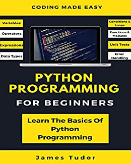 Python Programming For Beginners: Learn The Basics Of Python Programming (Python Crash Course, Programming for Dummies) by [Tudor, James]