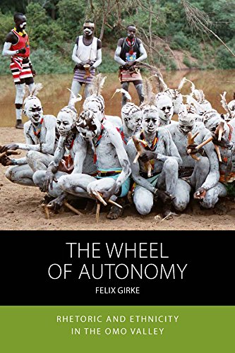 The Wheel of Autonomy: Rhetoric and Ethnicity in the Omo Valley (Integration and Conflict Studies)