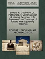 Edward R. Godfrey Et Ux., Petitioners, V. Commissioner of Internal Revenue. U.S. Supreme Court Transcript of Record with Supporting Pleadings