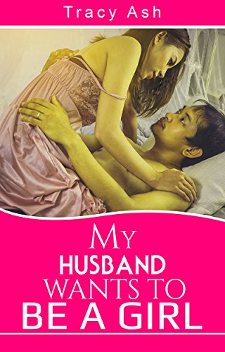 My Husband Wants To Be A Girl (English Edition)