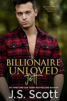 Billionaire Unloved ~ Jett: A Billionaire's Obsession Novel (The Billionaire's Obsession Book 12) by [Scott, J. S.]