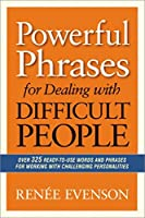 Powerful Phrases for Dealing with Difficult People: Over 325 Ready-to-Use Words and Phrases for Working with Challenging Personalities by Renee Evenson(2013-10-15)