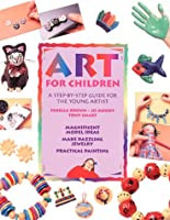 Art for Children: A Step-By-Step Guide for the Young Artist