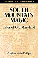 South Mountain Magic: Tales of Old Maryland (America Obscura)