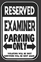 Reserved Examiner Parking Only. Violators Will Be Shot. Survivors Will Be Shot Again: Blank Lined Notebook | Thank You Gift For Examiner