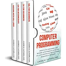 COMPUTER PROGRAMMING: 4 books in 1: SQL for Beginners, C# for Beginners, C# for Intermediate, Hacking with Kali Linux, Everything you Need for Mastering Programming & Cyber Security