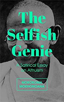 The Selfish Genie: A Satirical Essay on Altruism by [Mokhonoana, Mokokoma]