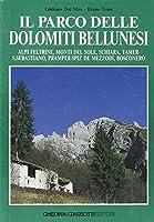 Il parco delle Dolomiti bellunesi. Alpi feltrine, Monti del sole, Schiara, Tamer, San Sebastiano, Pramper-Spiz de Mezzodì, Bosconero
