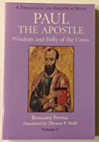 Paul the Apostle: Wisdom and Folly of the Cross