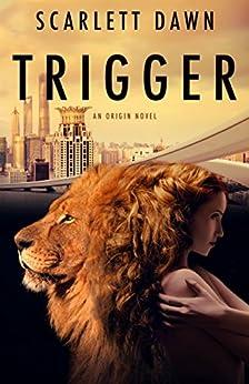 Trigger (Origin Book 1) by [Dawn, Scarlett]